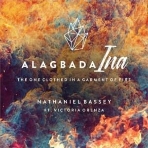Nathaniel Bassey - Alagbada Ina Ft. Victoria Orenze